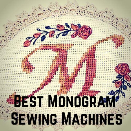 Best Beginner Monogramming Sewing Machines Compared Sewing Made Simple Mesmerizing Monogram And Sewing Machine