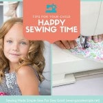 Four Tips For Your Child (and You) to Have A Happy Sewing Time