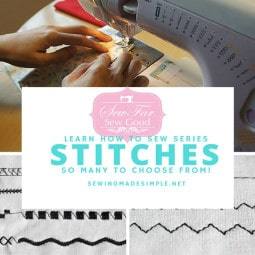Learn How to Sew: Stitches, Stitches Everywhere, and So Many to Choose From!