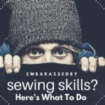 Are You Embarrassed By Your Sewing Skills? Here's What To Do