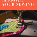 15 Ridiculously Simple Ways For You To Make Improvements To Your Sewing