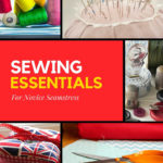 Sewing Supplies And Tools That Are Essential for Beginners:Your Complete List