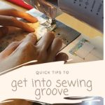 Get Into the Sewing Groove With These Tips For Pros & Beginners