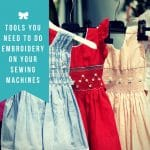 Tools You Need For Embroidery Using Your Sewing Machine